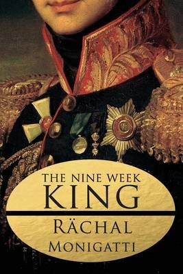 The Nine Week King (Paperback): Rachal E Monigatti