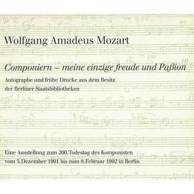Wolfgang Amadeus Mozart. Componiern - Meine Einzige Freude Und Passion - Autographe Und Fruhe Drucke Aus Dem Besitz Der...