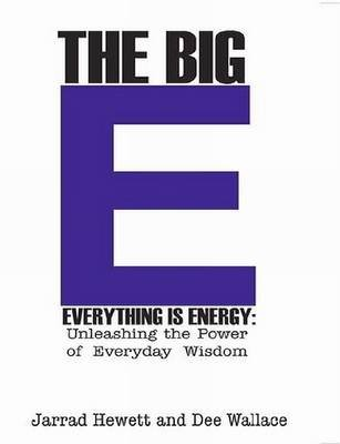 The Big E - Everything is Energy: Unleashing the Power of Everyday Wisdom (Electronic book text): Jarrad Hewett, Dee Wallace