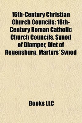 16th-Century Christian Church Councils - 16th-Century Roman Catholic Church Councils, Synod of Diamper, Diet of Regensburg,...