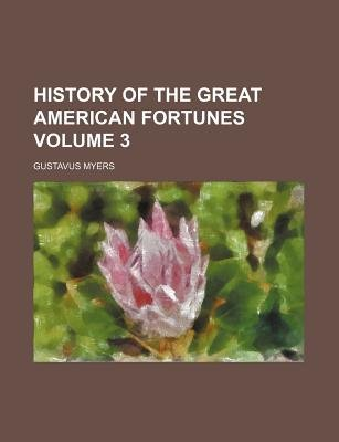 History of the Great American Fortunes Volume 3 (Paperback): Gustavus Myers