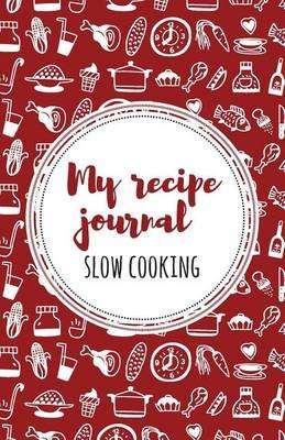 My Recipe Journal (Slow Cooking) - Red (Paperback): Lovely Recipe Journals