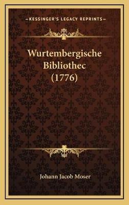 Wurtembergische Bibliothec (1776) (German, Hardcover): Johann Jacob Moser
