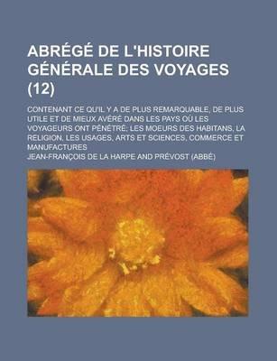 Abrege de L'Histoire Generale Des Voyages; Contenant Ce Qu'il y a de Plus Remarquable, de Plus Utile Et de Mieux...