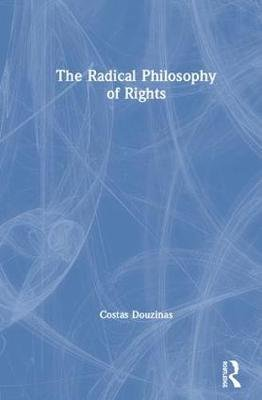 The Radical Philosophy of Rights (Hardcover): Costas Douzinas