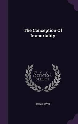 The Conception of Immortality (Hardcover): Josiah Royce