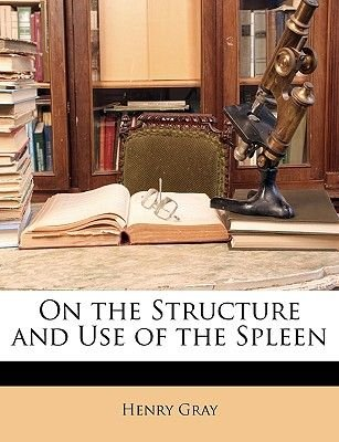 On the Structure and Use of the Spleen (Paperback): Henry Gray