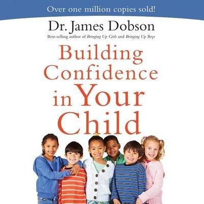 Building Confidence in Your Child (Downloadable audio file): James Dobson