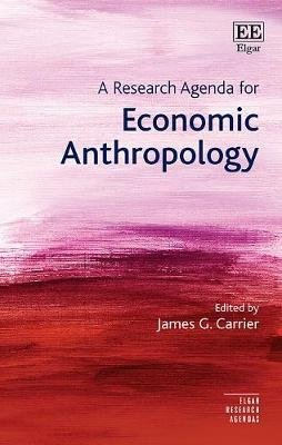 A Research Agenda for Economic Anthropology (Hardcover): James G. Carrier