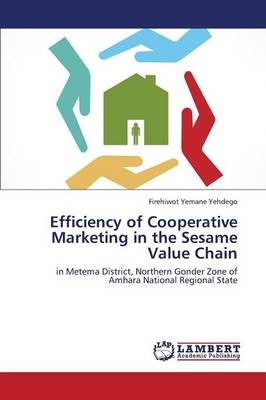 Efficiency of Cooperative Marketing in the Sesame Value Chain (Paperback): Yehdego Firehiwot Yemane