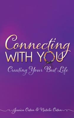 Connecting with You - Creating Your Best Life (Electronic book text): Jessica Ostan, Natalie Ostan