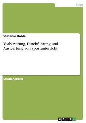 Vorbereitung, Durchfuhrung Und Auswertung Von Sportunterricht (German, Paperback): Stefanie Hohle