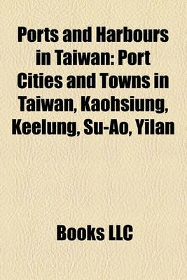Ports and Harbours in Taiwan Ports and Harbours in Taiwan - Port Cities and Towns in Taiwan, Kaohsiung, Keelung, Su-Ao, Port...