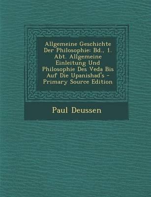 Allgemeine Geschichte Der Philosophie - Bd., 1. Abt. Allgemeine Einleitung Und Philosophie Des Veda Bis Auf Die...