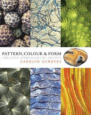 Pattern, Colour and Form - Creative Approaches by Artists (Hardcover): Carolyn Genders