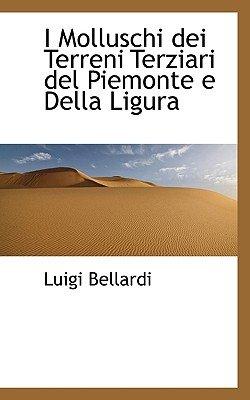 I Molluschi Dei Terreni Terziari del Piemonte E Della Ligura (Hardcover): Luigi Bellardi