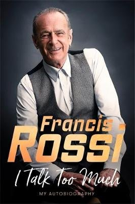I Talk Too Much - My Autobiography (Paperback): Francis Rossi