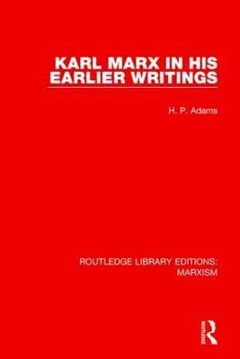 Karl Marx in His Earlier Writings (Paperback): H.P. Adams