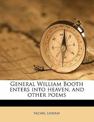 General William Booth Enters Into Heaven, and Other Poems (Paperback): Vachel Lindsay