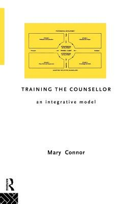 Training the Counsellor - An Integrative Model (Paperback): Mary Connor
