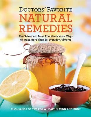 Doctors' Favorite Natural Remedies - The Safest and Most Effective Natural Ways to Treat More Than 85 Everyday Ailments...