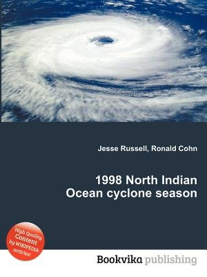 1998 North Indian Ocean Cyclone Season (Paperback): Jesse Russell, Ronald Cohn