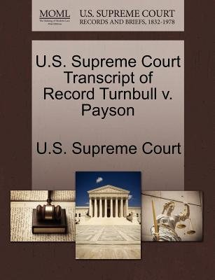 U.S. Supreme Court Transcript of Record Turnbull V. Payson (Paperback): Us Supreme Court