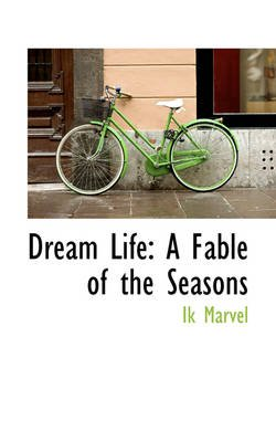 Dream Life - A Fable of the Seasons (Hardcover): Ik Marvel