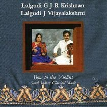 Lalgudi J Vijayalakshmi / Lalgudi Gjr Krishnan - Bow to the Violins (South Indian Classical) (CD): Lalgudi J Vijayalakshmi,...