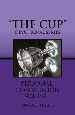 The Cup (Paperback): Jon Paul Tucker