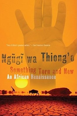 Something Torn and New - An African Renaissance (Electronic book text): Ngugi wa Thiong'o