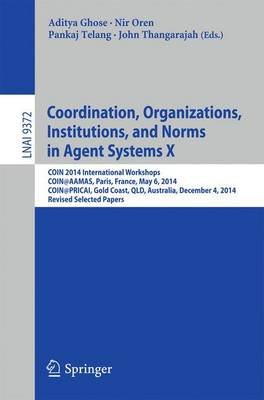 Coordination, Organizations, Institutions, and Norms in Agent Systems X - COIN 2014 International Workshops, COIN@AAMAS, Paris,...