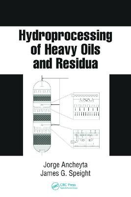 Hydroprocessing of Heavy Oils and Residua (Hardcover): Jorge Ancheyta, James G. Speight