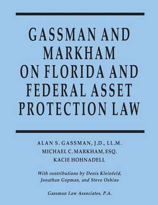 Gassman and Markham on Florida and Federal Asset Protection Law (Paperback): Alan S. Gassman, Michael C Markham, Kacie Hohnadell