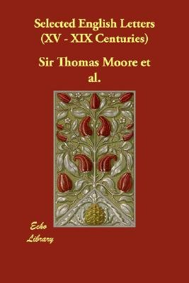 Selected English Letters (XV - XIX Centuries) (Paperback): Thomas Moore