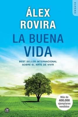 La Buena Vida - Best Seller Internacional Sobre El Arte de Vivir (Spanish, Paperback): Alex Rovira Celma