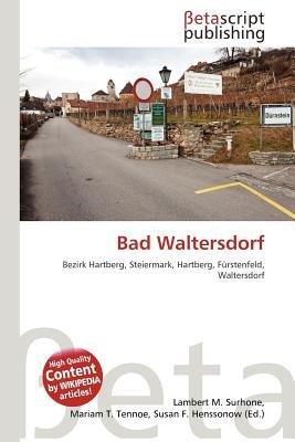 Bad Waltersdorf (English, German, Paperback): Lambert M. Surhone, Mariam T. Tennoe, Susan F. Henssonow