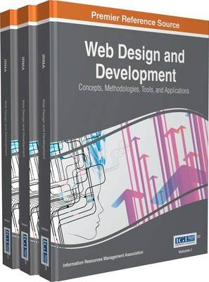 Web Design and Development, Volume 3 - Concepts, Methodologies, Tools, and Applications (Hardcover): Information Resources...