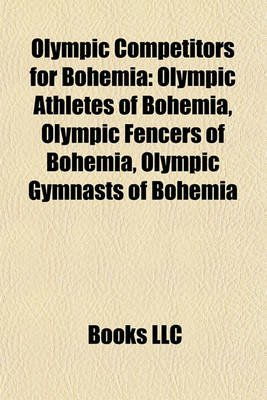 Olympic Competitors for Bohemia - Olympic Athletes of Bohemia, Olympic Fencers of Bohemia, Olympic Gymnasts of Bohemia...