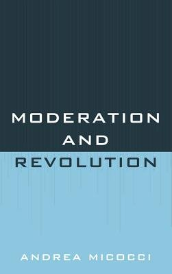 Moderation and Revolution (Electronic book text): Andrea Micocci