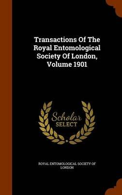 Transactions of the Royal Entomological Society of London, Volume 1901 (Hardcover): Royal Entomological Society Of London