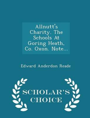 Allnutt's Charity. the Schools at Goring Heath, Co. Oxon. Note... - Scholar's Choice Edition (Paperback): Edward...