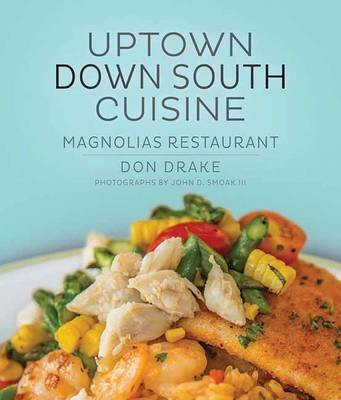 Uptown Down South Cuisine (Hardcover): Donald Drake, John D. Smoak III