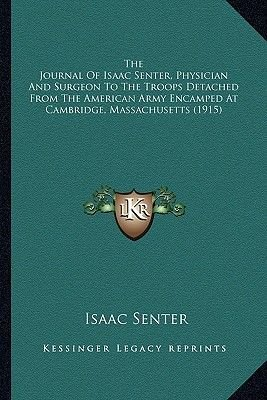 The Journal of Isaac Senter, Physician and Surgeon to the Trthe Journal of Isaac Senter, Physician and Surgeon to the Troops...