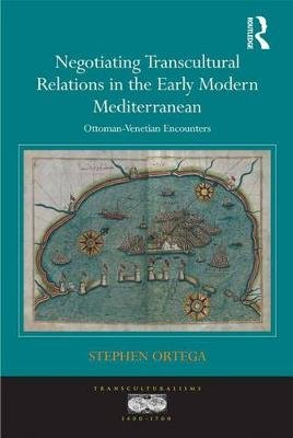 Negotiating Transcultural Relations in the Early Modern Mediterranean - Ottoman-Venetian Encounters (Electronic book text):...