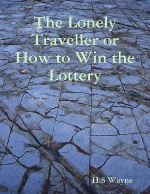 The Lonely Traveller or How to Win the Lottery (Electronic book text): H.S Wayne