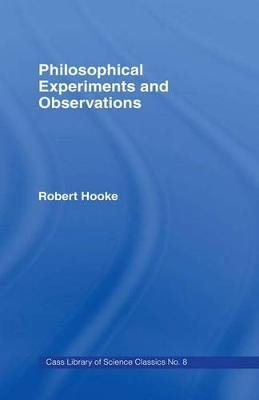Philosophical Experiments and Cb (Electronic book text): Robert Hooke, W. Derham