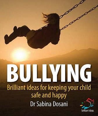 Bullying - 52 Brilliant Ideas for Keeping Your Children Safe and Secure (Paperback): Sabina Dosani