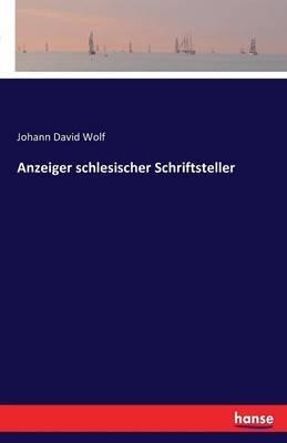Anzeiger Schlesischer Schriftsteller (German, Paperback): Johann David Wolf