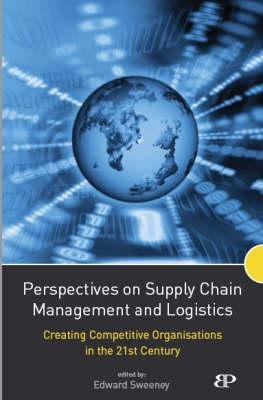 Perspectives on Supply Chain Management and Logistics - Creating Competitive Organisations in the 21st Century (Paperback):...